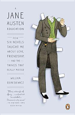 A Jane Austen Education By Deresiewicz, William